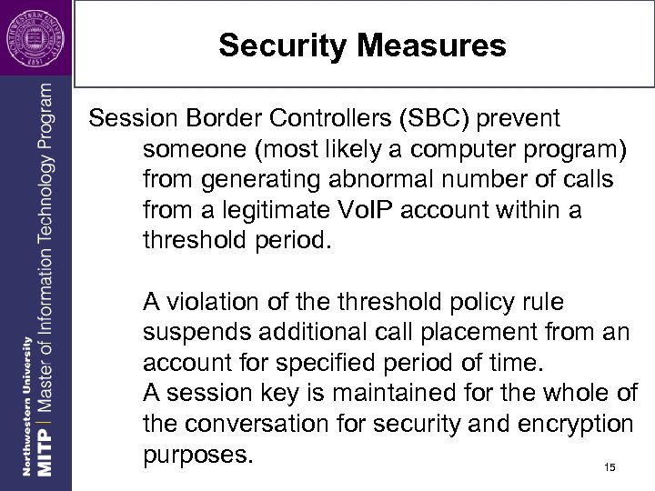 Security Measures Session Border Controllers (SBC) prevent someone (most likely a computer program) from
