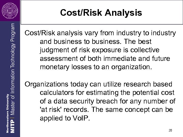 Cost/Risk Analysis Cost/Risk analysis vary from industry to industry and business to business. The