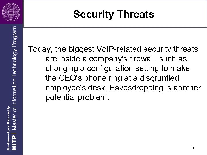 Security Threats Today, the biggest Vo. IP-related security threats are inside a company's firewall,