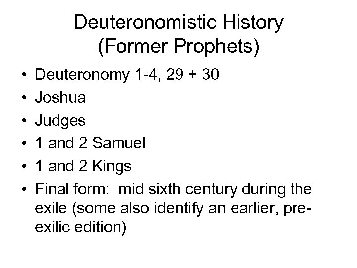 Deuteronomistic History (Former Prophets) • • • Deuteronomy 1 -4, 29 + 30 Joshua