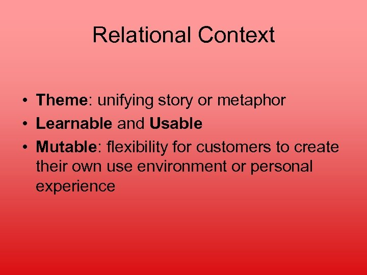 Relational Context • Theme: unifying story or metaphor • Learnable and Usable • Mutable: