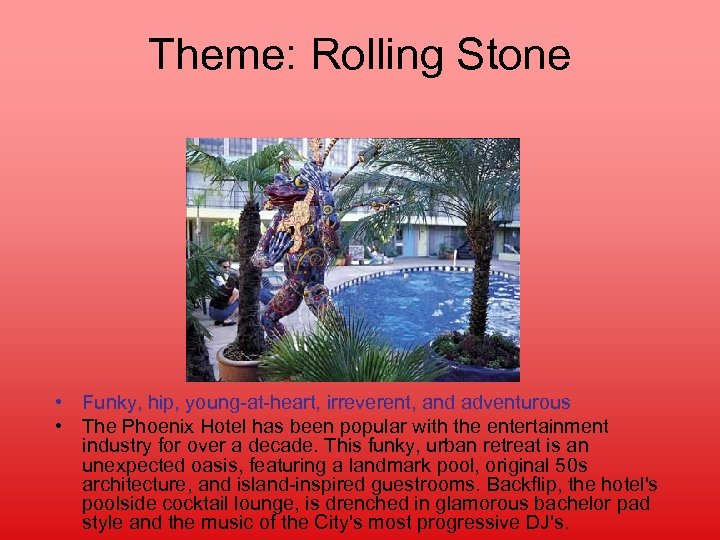 Theme: Rolling Stone • Funky, hip, young-at-heart, irreverent, and adventurous • The Phoenix Hotel