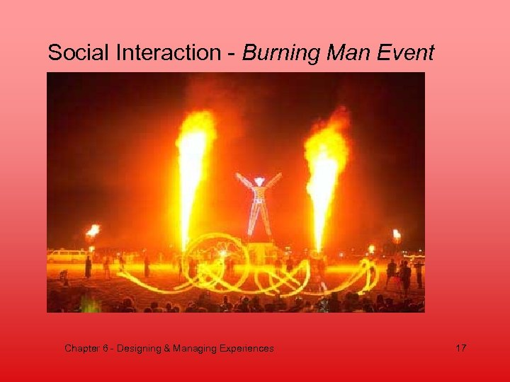 Social Interaction - Burning Man Event Chapter 6 - Designing & Managing Experiences 17