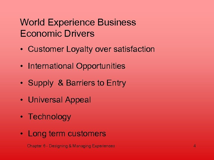 World Experience Business Economic Drivers • Customer Loyalty over satisfaction • International Opportunities •