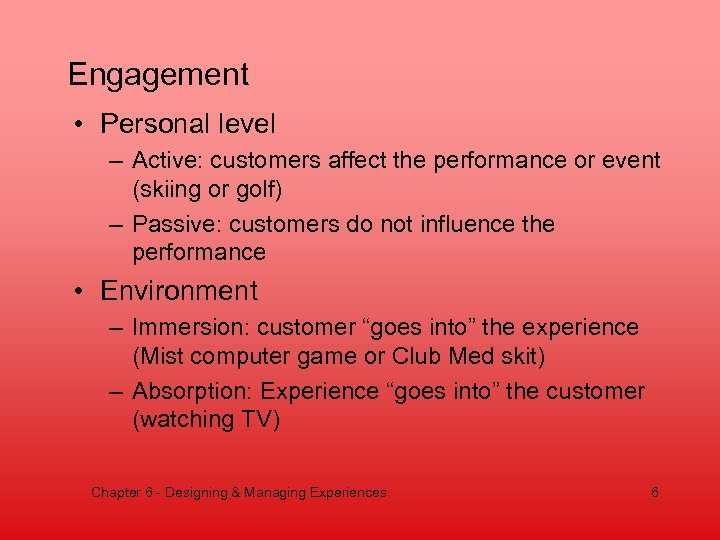 Engagement • Personal level – Active: customers affect the performance or event (skiing or