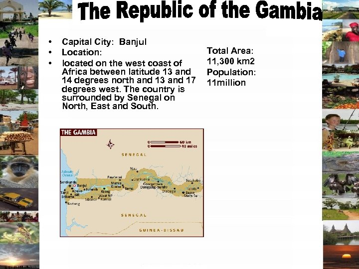 • • • Capital City: Banjul Location: located on the west coast of