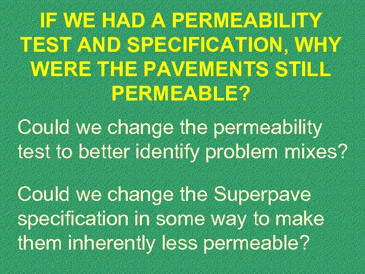 IF WE HAD A PERMEABILITY TEST AND SPECIFICATION, WHY WERE THE PAVEMENTS STILL PERMEABLE?