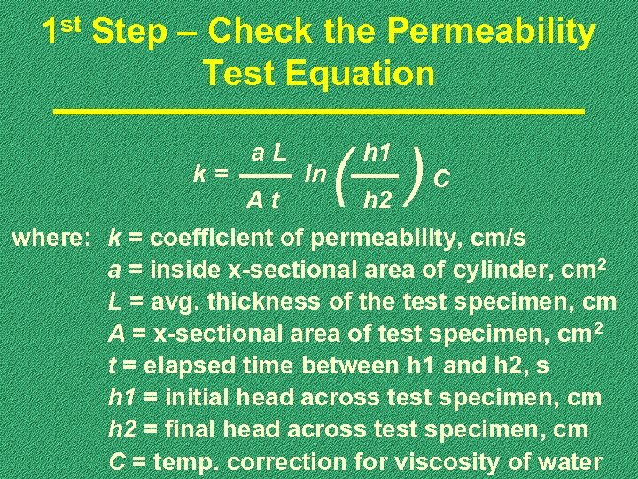 1 st Step – Check the Permeability Test Equation k= a. L ln (