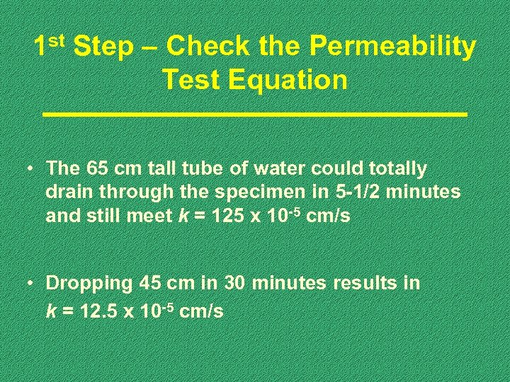 1 st Step – Check the Permeability Test Equation • The 65 cm tall