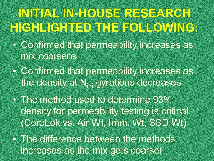 INITIAL IN-HOUSE RESEARCH HIGHLIGHTED THE FOLLOWING: • Confirmed that permeability increases as mix coarsens