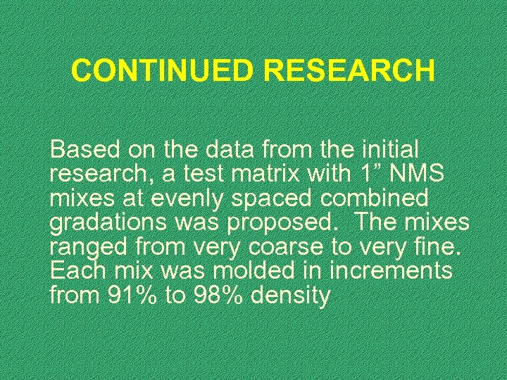 CONTINUED RESEARCH Based on the data from the initial research, a test matrix with