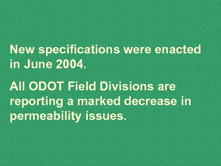 New specifications were enacted in June 2004. All ODOT Field Divisions are reporting a