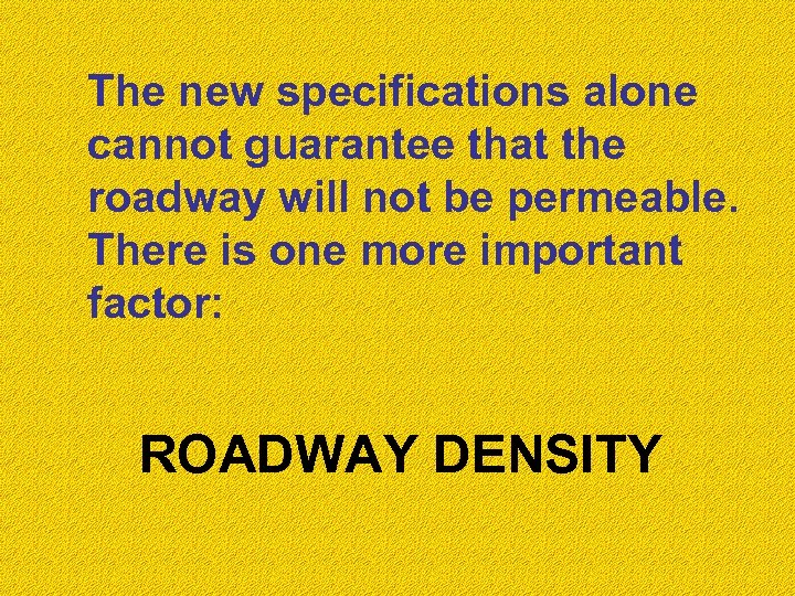 The new specifications alone cannot guarantee that the roadway will not be permeable. There