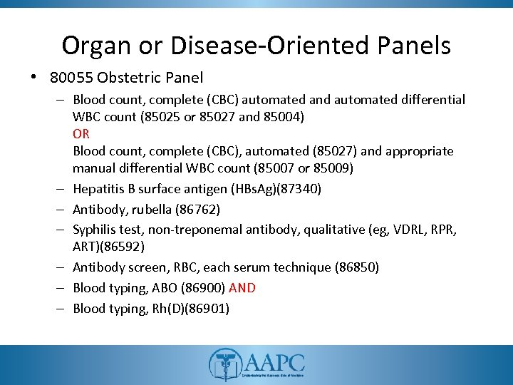 Organ or Disease-Oriented Panels • 80055 Obstetric Panel – Blood count, complete (CBC) automated