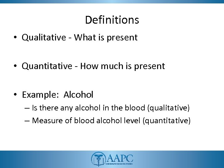 Definitions • Qualitative - What is present • Quantitative - How much is present