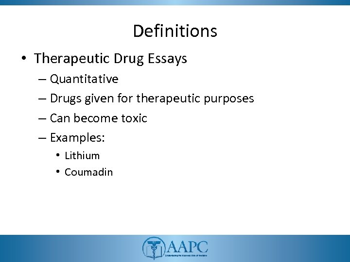 Definitions • Therapeutic Drug Essays – Quantitative – Drugs given for therapeutic purposes –