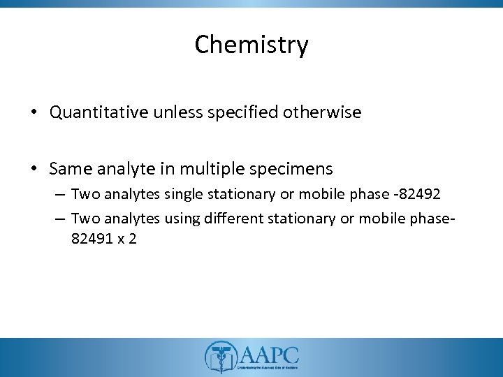 Chemistry • Quantitative unless specified otherwise • Same analyte in multiple specimens – Two