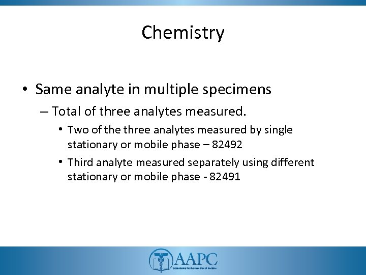 Chemistry • Same analyte in multiple specimens – Total of three analytes measured. •