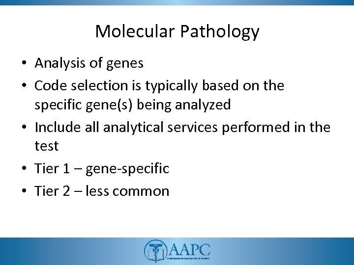 Molecular Pathology • Analysis of genes • Code selection is typically based on the
