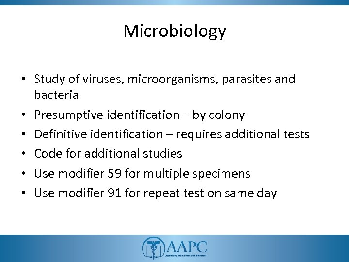 Microbiology • Study of viruses, microorganisms, parasites and bacteria • Presumptive identification – by