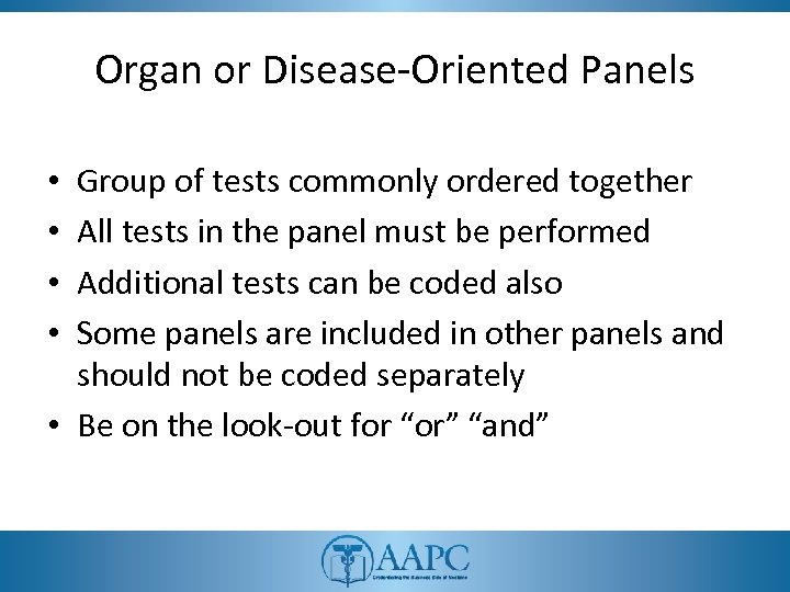 Organ or Disease-Oriented Panels Group of tests commonly ordered together All tests in the