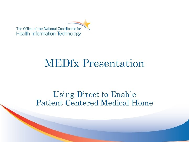 MEDfx Presentation Using Direct to Enable Patient Centered Medical Home