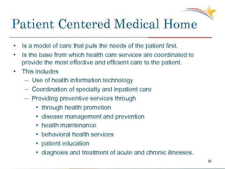 Patient Centered Medical Home • Is a model of care that puts the needs