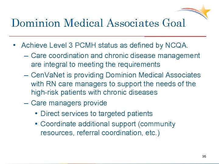Dominion Medical Associates Goal • Achieve Level 3 PCMH status as defined by NCQA.