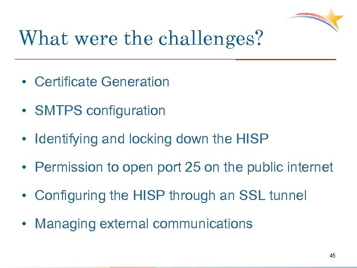 What were the challenges? • Certificate Generation • SMTPS configuration • Identifying and locking