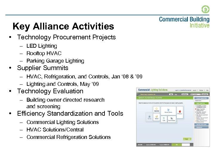 Key Alliance Activities • Technology Procurement Projects – LED Lighting – Rooftop HVAC –