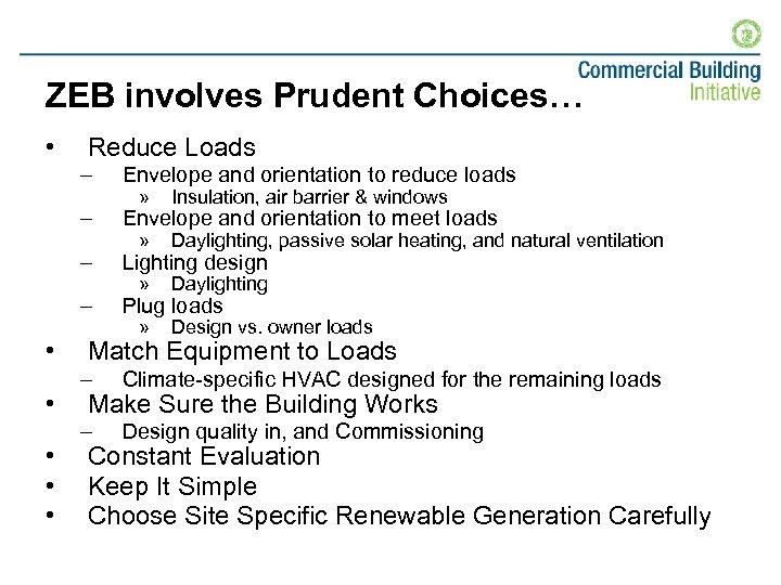 ZEB involves Prudent Choices… • Reduce Loads – – • • • Lighting design