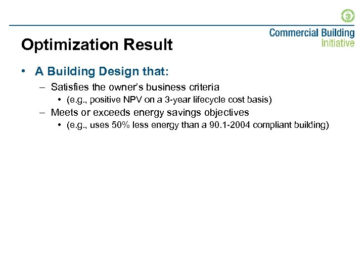 Optimization Result • A Building Design that: – Satisfies the owner's business criteria •