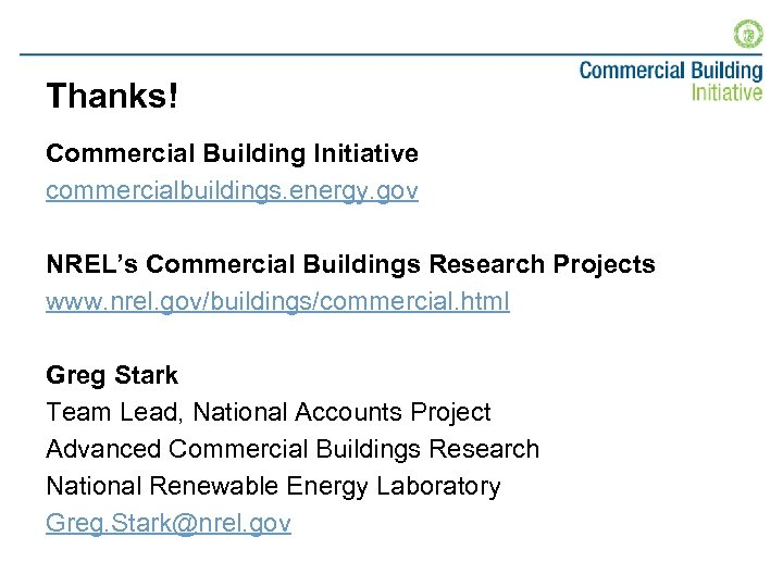 Thanks! Commercial Building Initiative commercialbuildings. energy. gov NREL's Commercial Buildings Research Projects www. nrel.