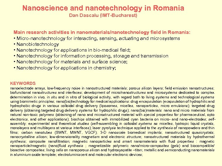 Nanoscience and nanotechnology in Romania Dan Dascalu (IMT-Bucharest) Main research activities in nanomaterials/nanotechnology field