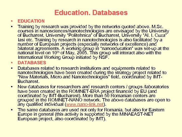 Education. Databases • • • EDUCATION Training by research was provided by the networks