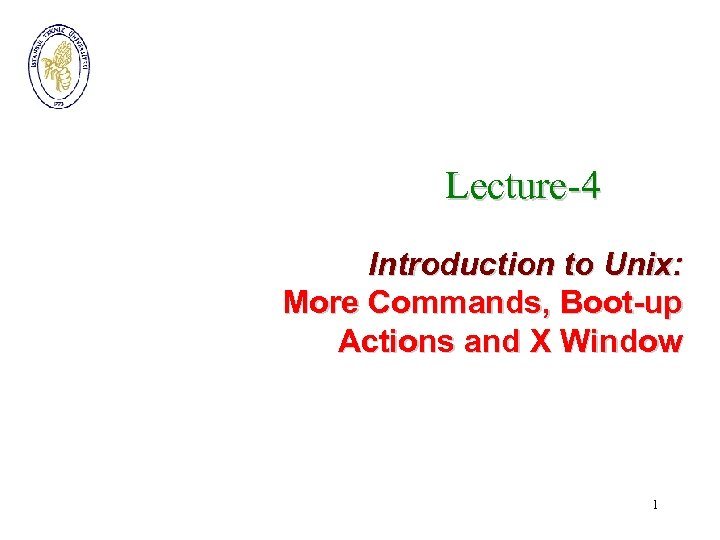 Lecture-4 Introduction to Unix: More Commands, Boot-up Actions and X Window 1