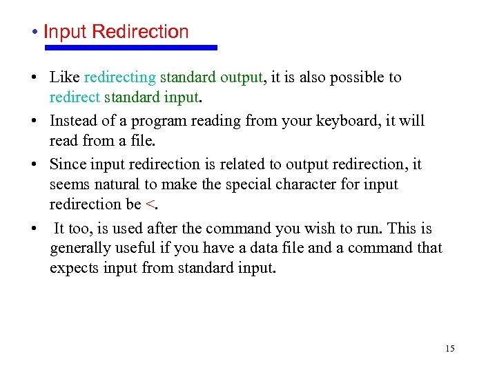 • Input Redirection • Like redirecting standard output, it is also possible to