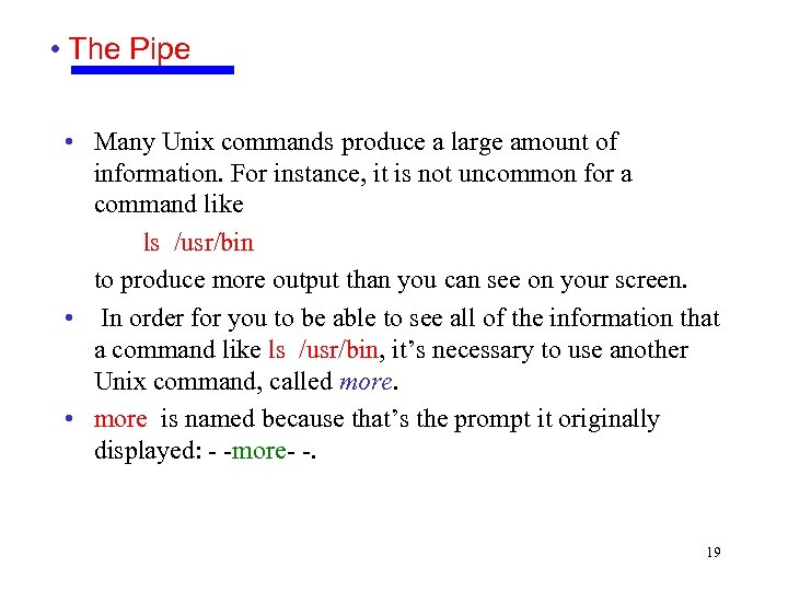 • The Pipe • Many Unix commands produce a large amount of information.