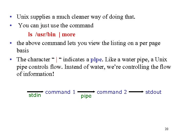 • Unix supplies a much cleaner way of doing that. • You can
