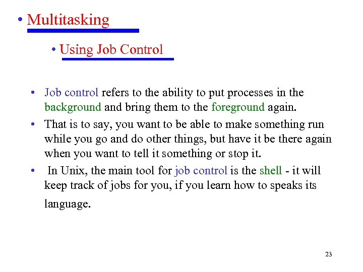 • Multitasking • Using Job Control • Job control refers to the ability
