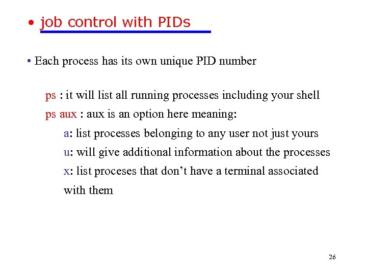 • job control with PIDs • Each process has its own unique PID