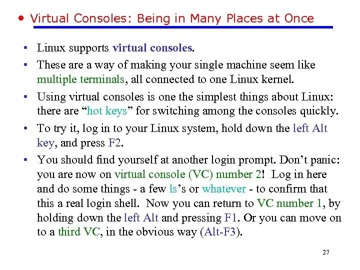 • Virtual Consoles: Being in Many Places at Once • Linux supports virtual