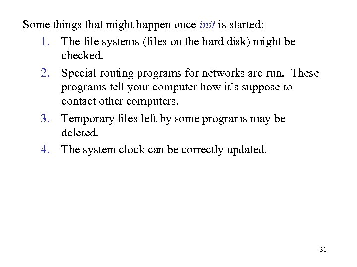 Some things that might happen once init is started: 1. The file systems (files