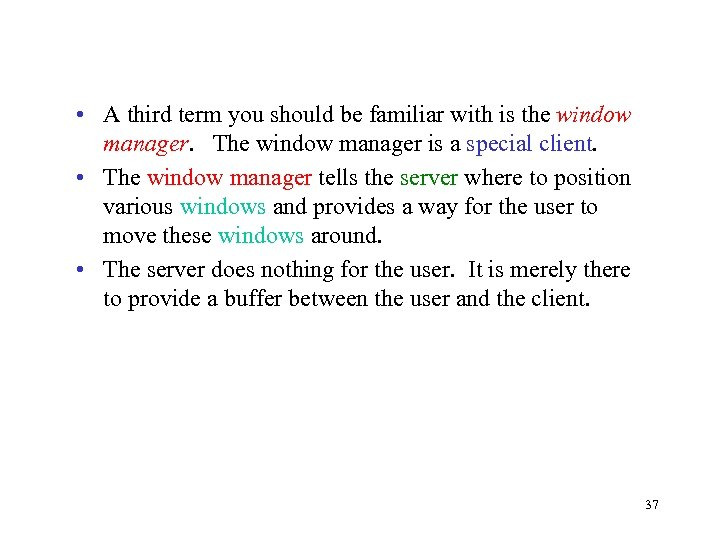 • A third term you should be familiar with is the window manager.