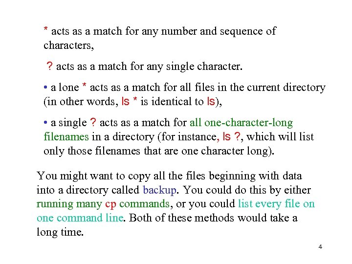 * acts as a match for any number and sequence of characters, ? acts