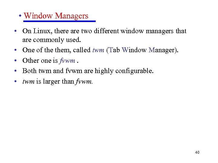 • Window Managers • On Linux, there are two different window managers that