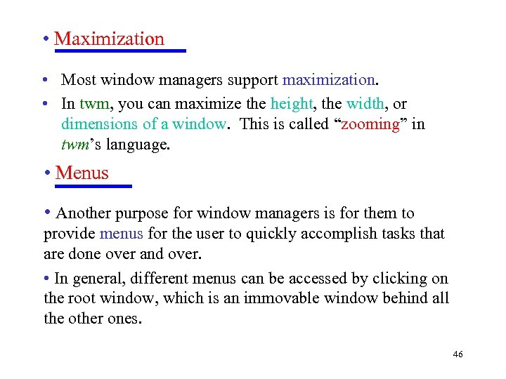 • Maximization • Most window managers support maximization. • In twm, you can