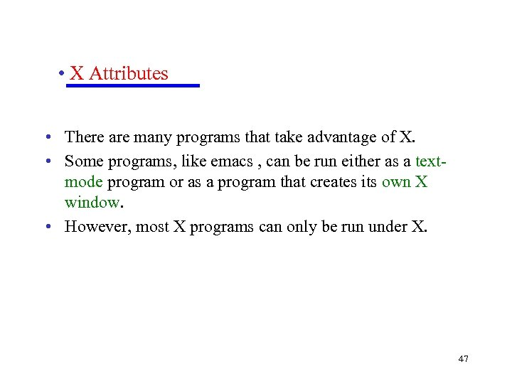 • X Attributes • There are many programs that take advantage of X.