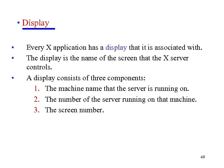 • Display • • • Every X application has a display that it
