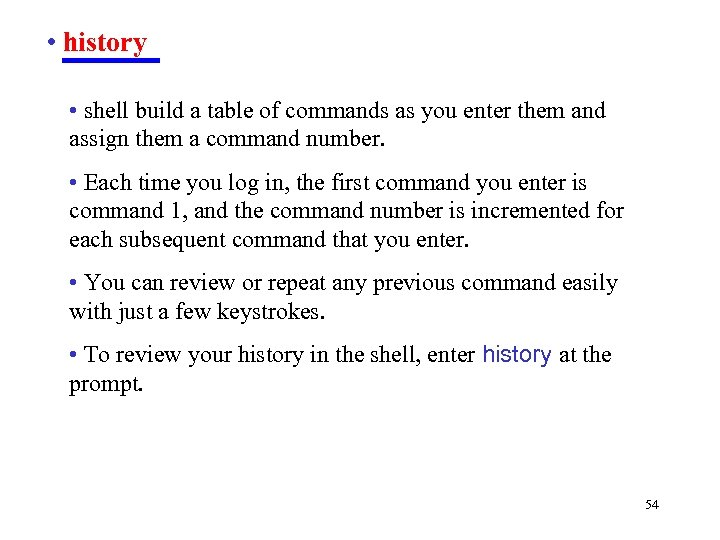 • history • shell build a table of commands as you enter them